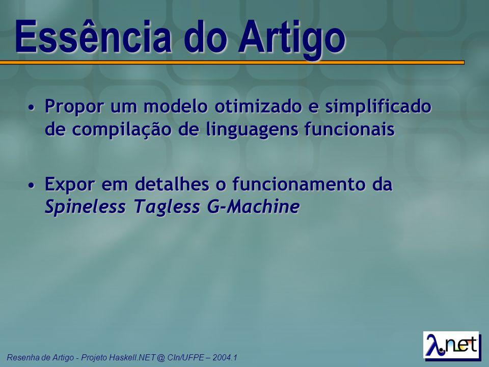 Resenha de Artigo - Projeto Haskell.NET @ CIn/UFPE – 2004.1 Essência do Artigo Propor um modelo otimizado e simplificado de compilação de linguagens f