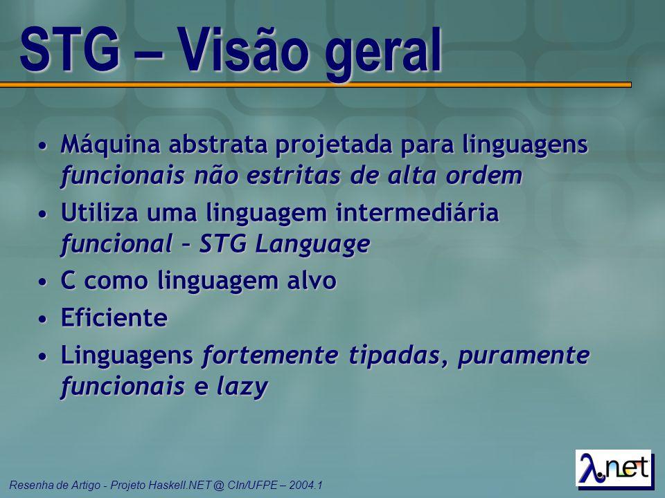 Resenha de Artigo - Projeto Haskell.NET @ CIn/UFPE – 2004.1 STG – Visão geral Máquina abstrata projetada para linguagens funcionais não estritas de al