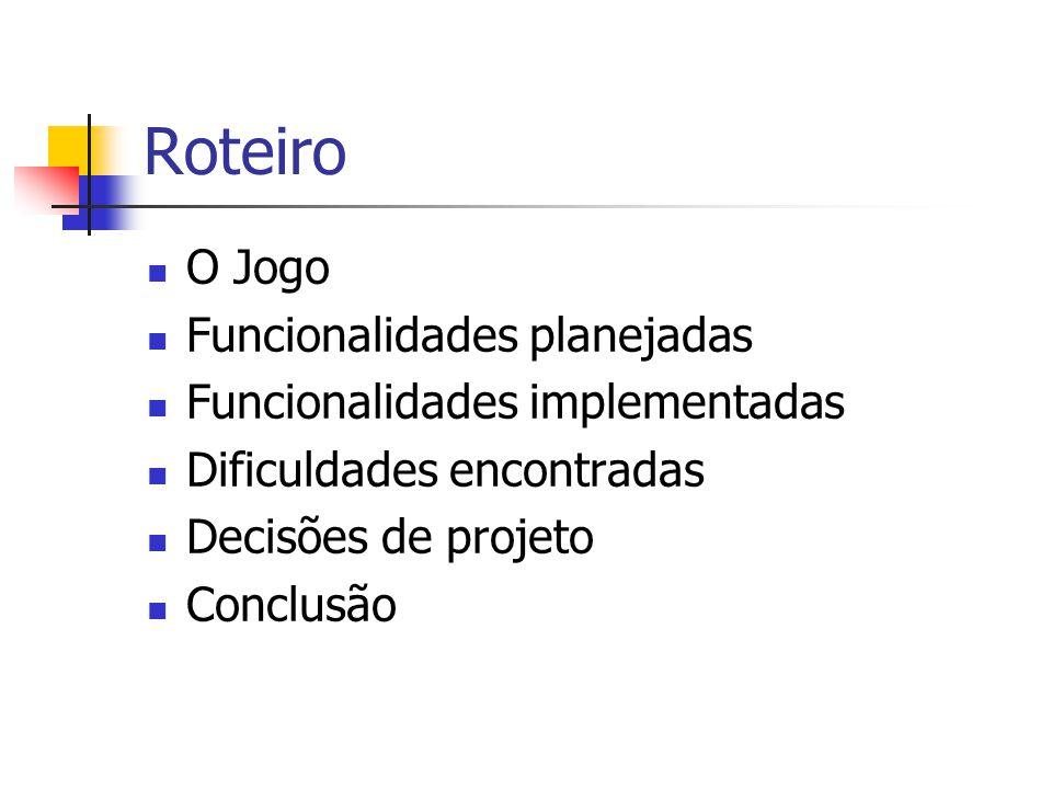 Roteiro O Jogo Funcionalidades planejadas Funcionalidades implementadas Dificuldades encontradas Decisões de projeto Conclusão