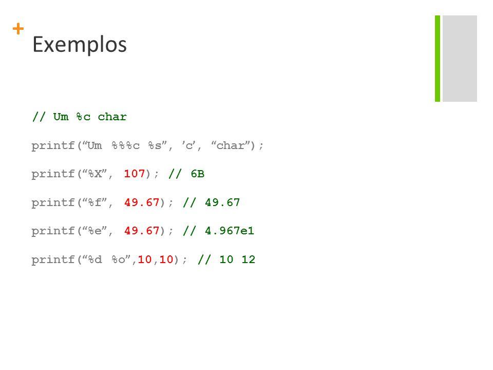"""+ Exemplos // Um %c char printf( """" Um %%c %s """", ' c ', """" char """" ); printf( """" %X """", 107); // 6B printf( """" %f """", 49.67); // 49.67 printf( """" %e """", 49.67)"""