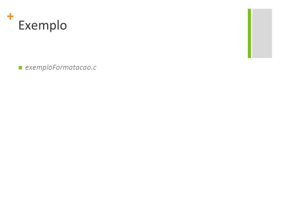 + Exemplo exemploFormatacao.c