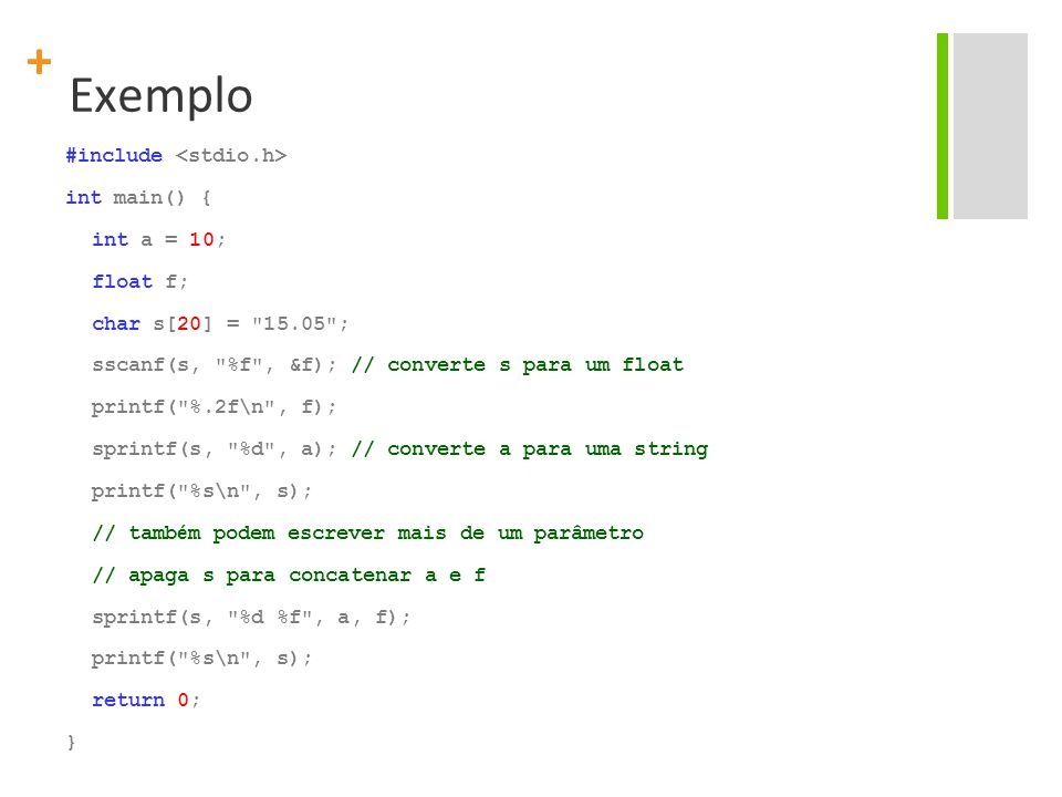 + Exemplo #include int main() { int a = 10; float f; char s[20] =