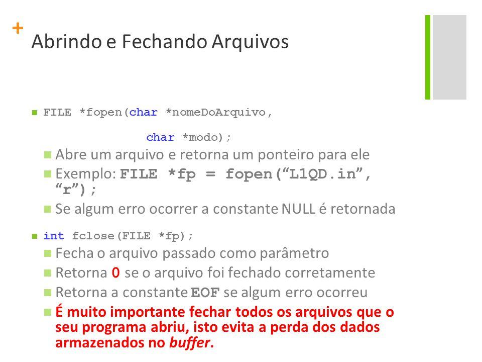 + Abrindo e Fechando Arquivos FILE *fopen(char *nomeDoArquivo, char *modo); Abre um arquivo e retorna um ponteiro para ele Exemplo: FILE *fp = fopen(