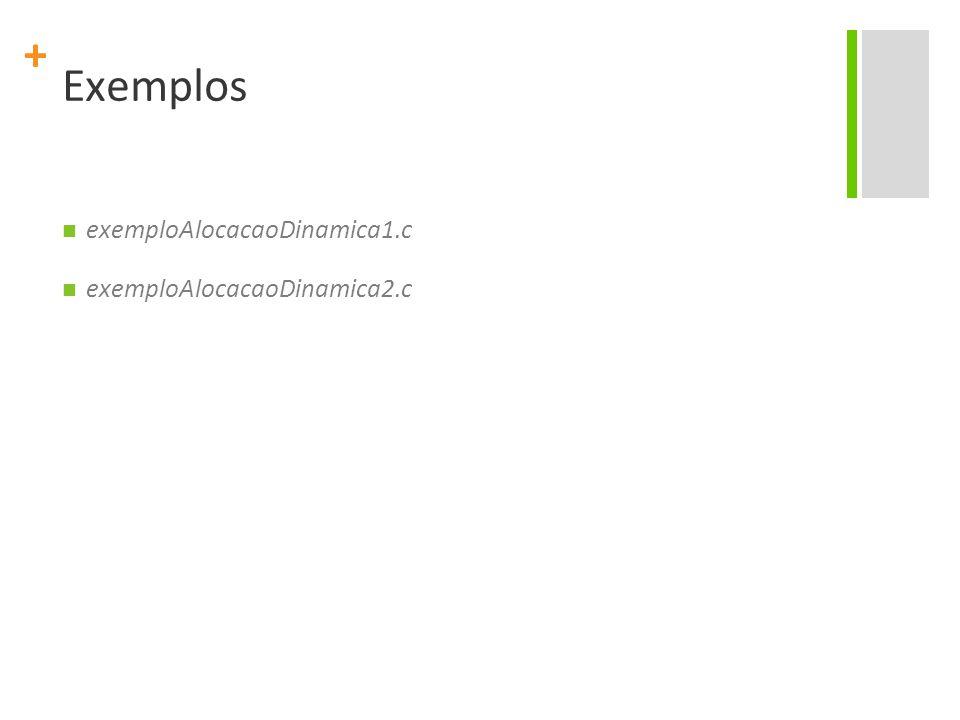 + Exercícios 1) Crie um simples programa que: Aloque e desaloque espaço para um inteiro Aloque e desaloque espaço para um caractere Aloque e desaloque espaço para 10 floats Aloque e desaloque espaço para 50 caracteres 2) Escreva um programa similar ao exemploAlocacaoDinamica2.c porém para inteiros