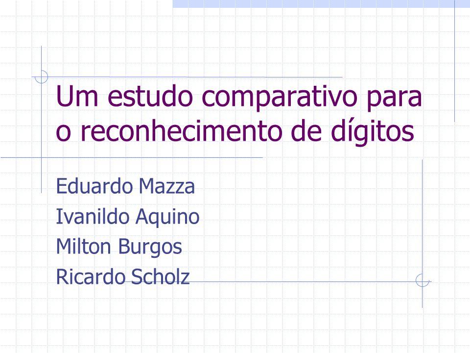 Um estudo comparativo para o reconhecimento de dígitos Eduardo Mazza Ivanildo Aquino Milton Burgos Ricardo Scholz