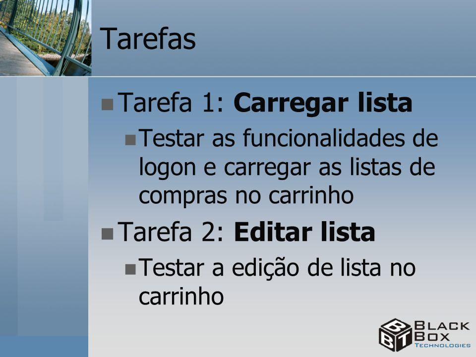 Tarefas Tarefa 1: Carregar lista Testar as funcionalidades de logon e carregar as listas de compras no carrinho Tarefa 2: Editar lista Testar a edição