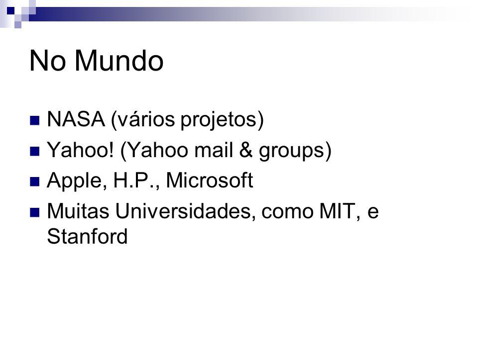 No Mundo NASA (vários projetos) Yahoo! (Yahoo mail & groups) Apple, H.P., Microsoft Muitas Universidades, como MIT, e Stanford