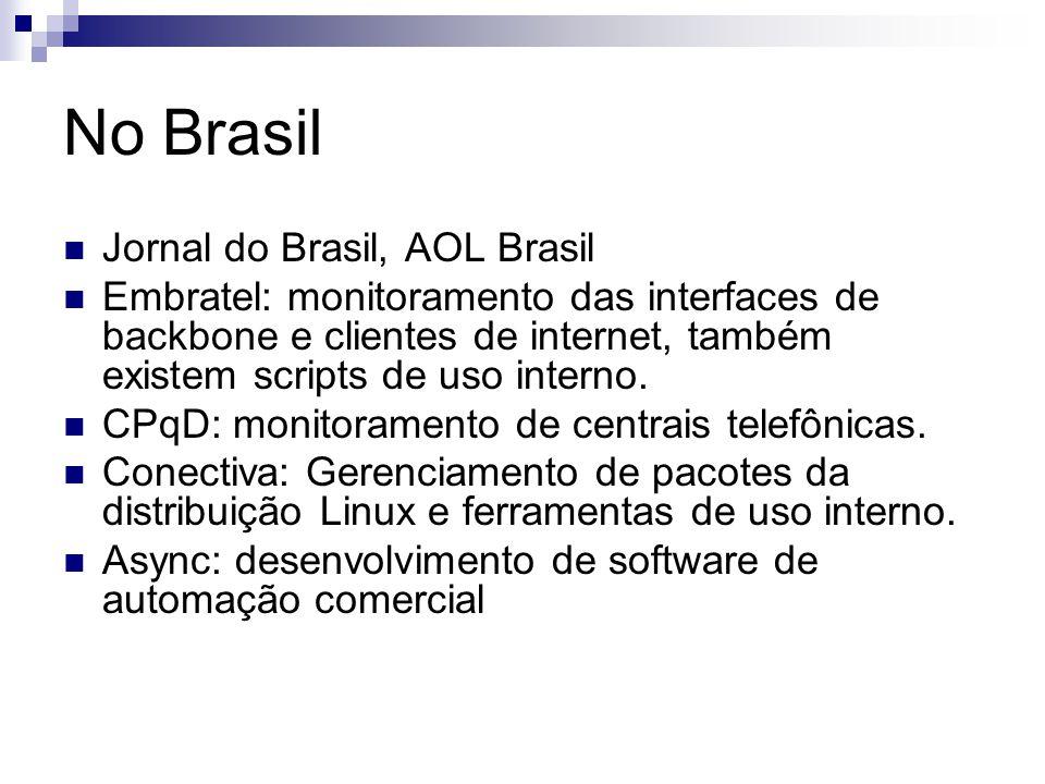 No Brasil Jornal do Brasil, AOL Brasil Embratel: monitoramento das interfaces de backbone e clientes de internet, também existem scripts de uso intern