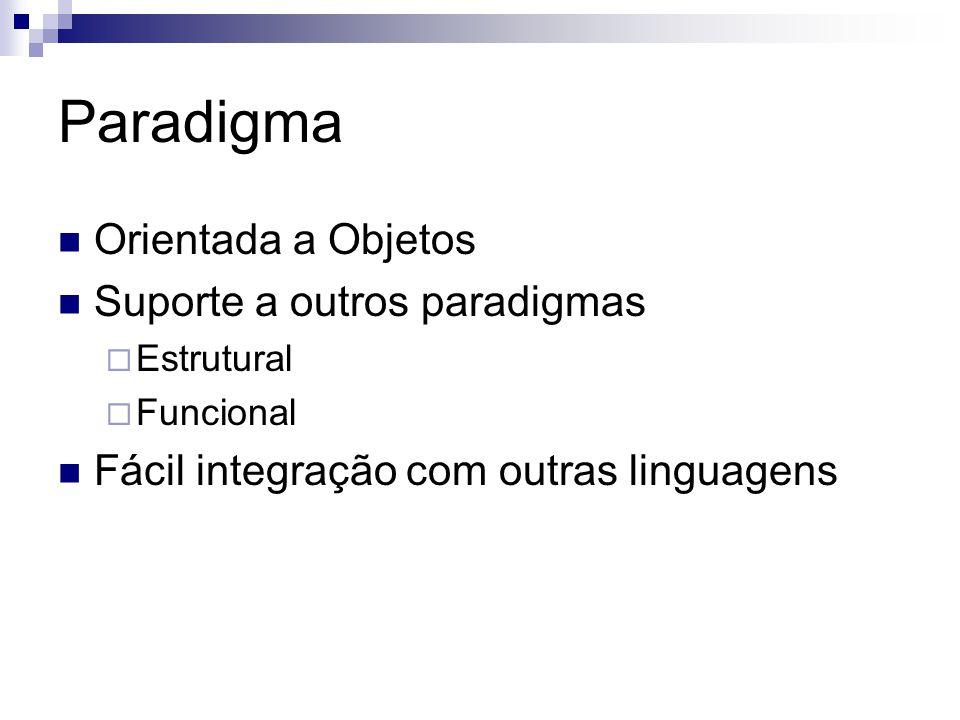 Paradigma Orientada a Objetos Suporte a outros paradigmas  Estrutural  Funcional Fácil integração com outras linguagens