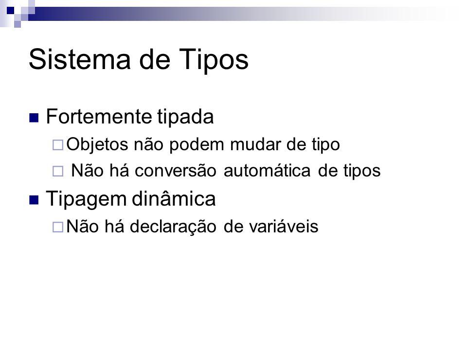 Sistema de Tipos Fortemente tipada  Objetos não podem mudar de tipo  Não há conversão automática de tipos Tipagem dinâmica  Não há declaração de va