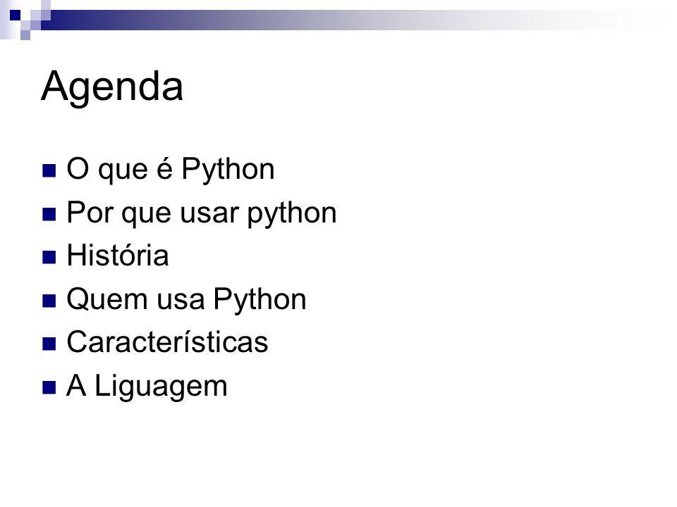 Agenda O que é Python Por que usar python História Quem usa Python Características A Liguagem