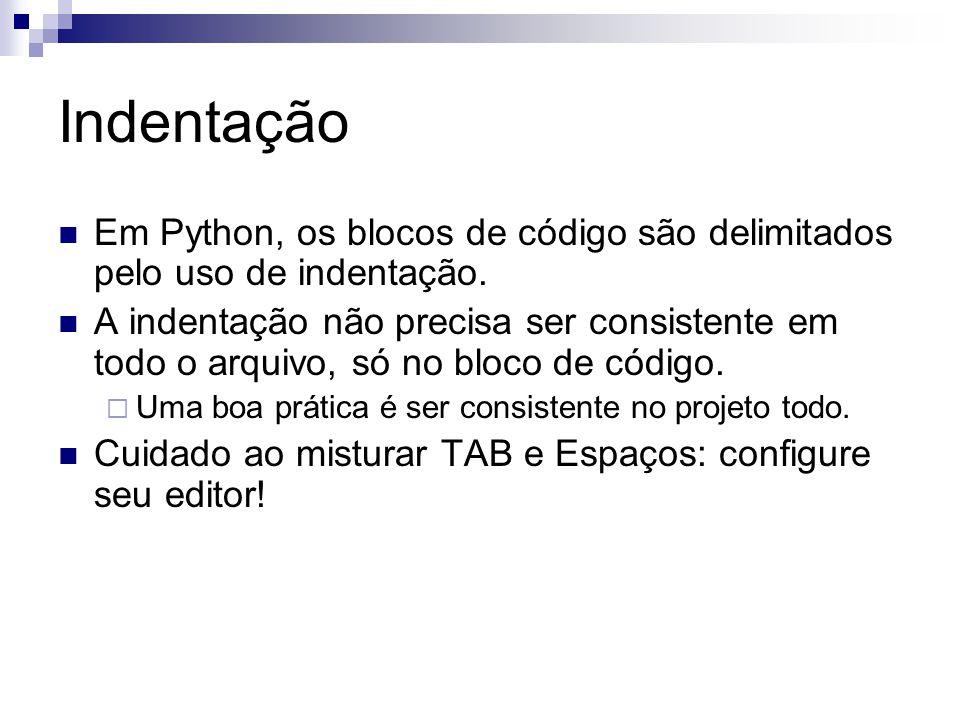 Indentação Em Python, os blocos de código são delimitados pelo uso de indentação. A indentação não precisa ser consistente em todo o arquivo, só no bl