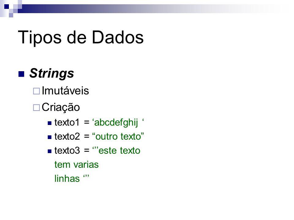 """Tipos de Dados Strings  Imutáveis  Criação texto1 = 'abcdefghij ' texto2 = """"outro texto"""" texto3 = '''este texto tem varias linhas '''"""