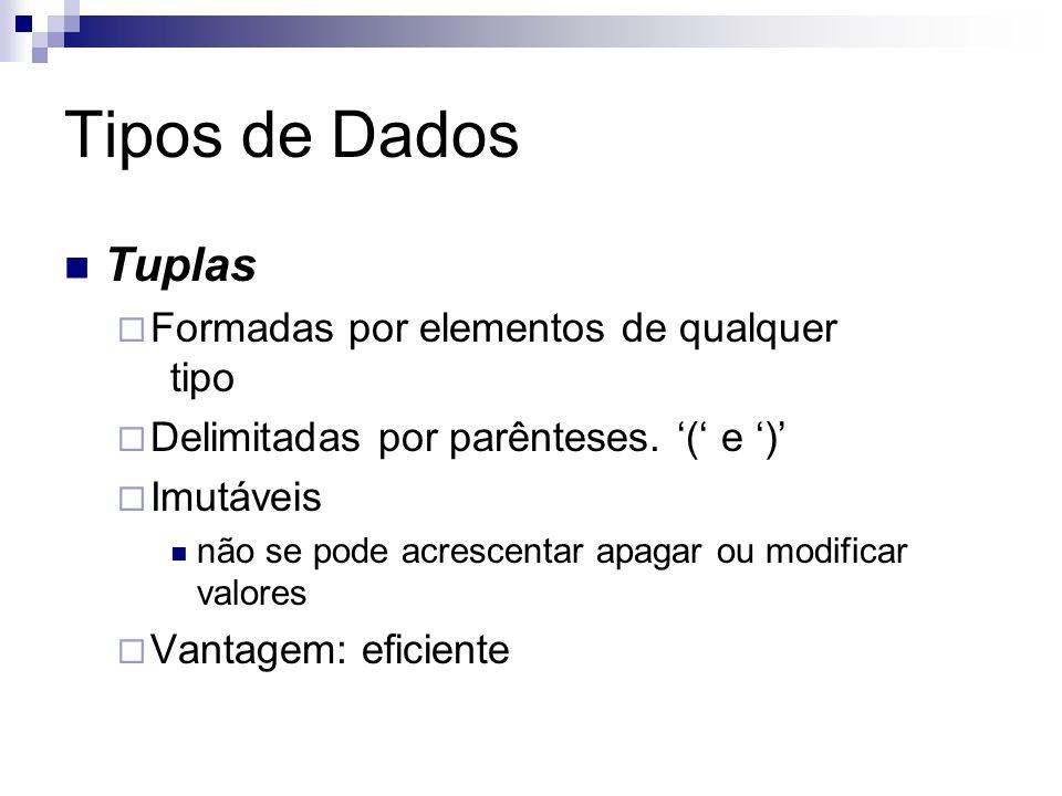 Tipos de Dados Tuplas  Formadas por elementos de qualquer tipo  Delimitadas por parênteses. '(' e ')'  Imutáveis não se pode acrescentar apagar ou