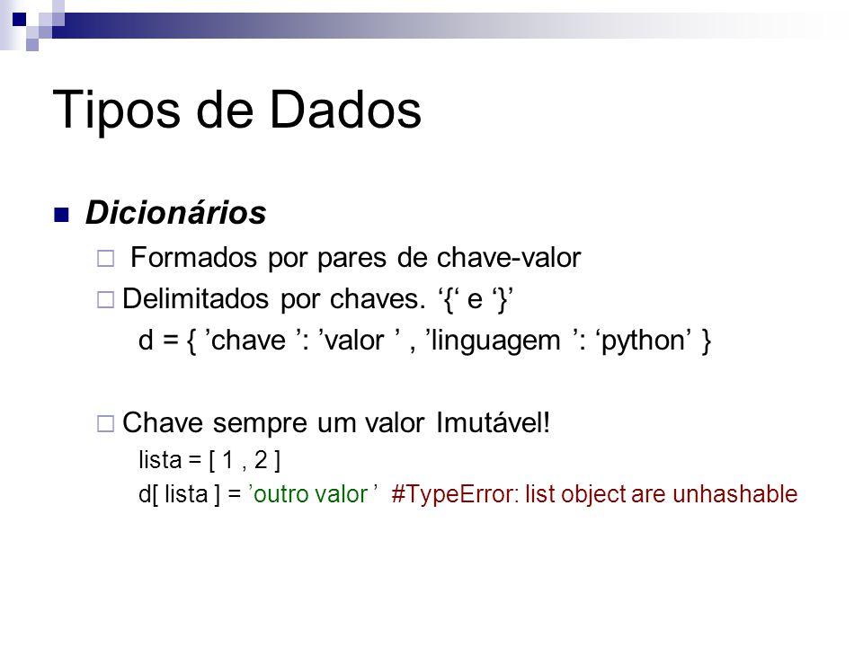 Tipos de Dados Dicionários  Formados por pares de chave-valor  Delimitados por chaves. '{' e '}' d = { 'chave ': 'valor ', 'linguagem ': 'python' }