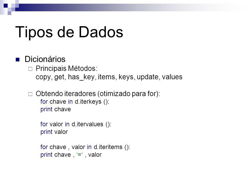 Tipos de Dados Dicionários  Principais Métodos: copy, get, has_key, items, keys, update, values  Obtendo iteradores (otimizado para for): for chave