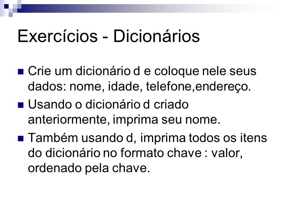 Exercícios - Dicionários Crie um dicionário d e coloque nele seus dados: nome, idade, telefone,endereço. Usando o dicionário d criado anteriormente, i