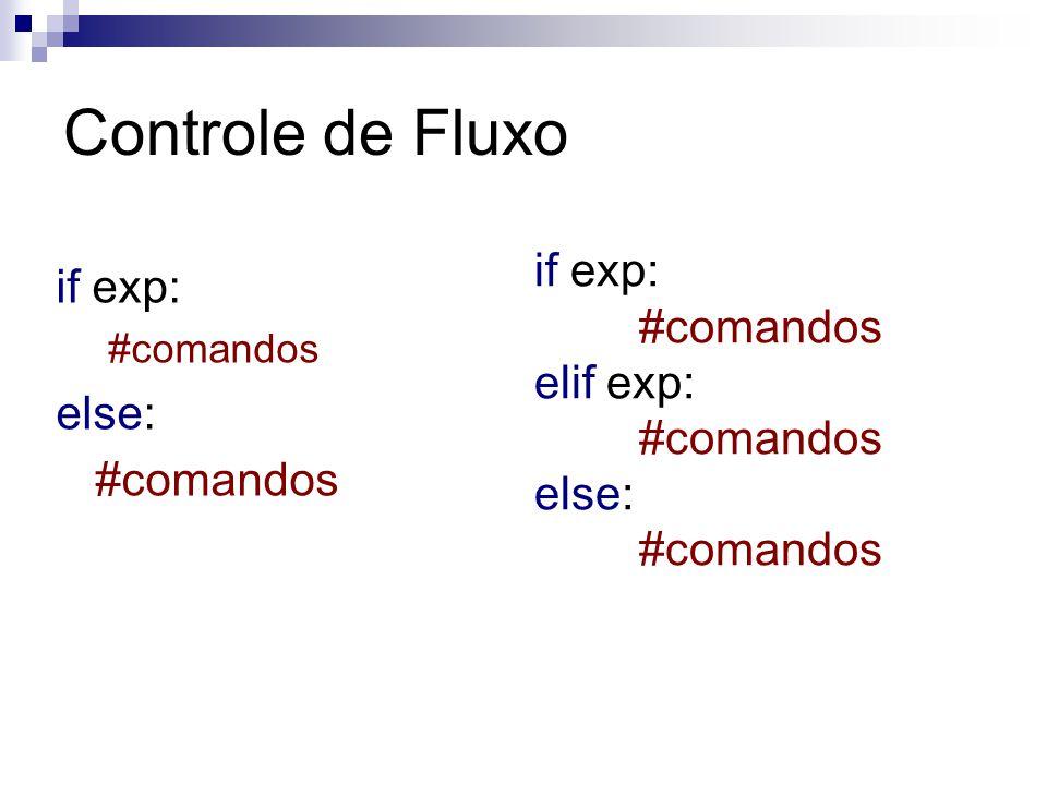 Controle de Fluxo if exp: #comandos else: #comandos if exp: #comandos elif exp: #comandos else: #comandos