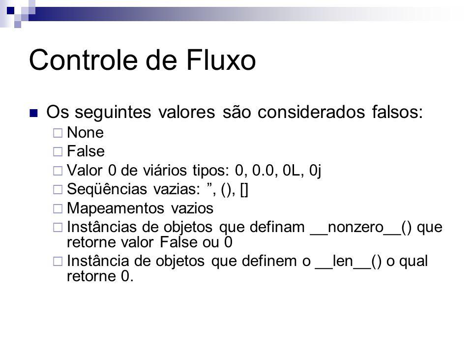 """Controle de Fluxo Os seguintes valores são considerados falsos:  None  False  Valor 0 de viários tipos: 0, 0.0, 0L, 0j  Seqüências vazias: """", (),"""