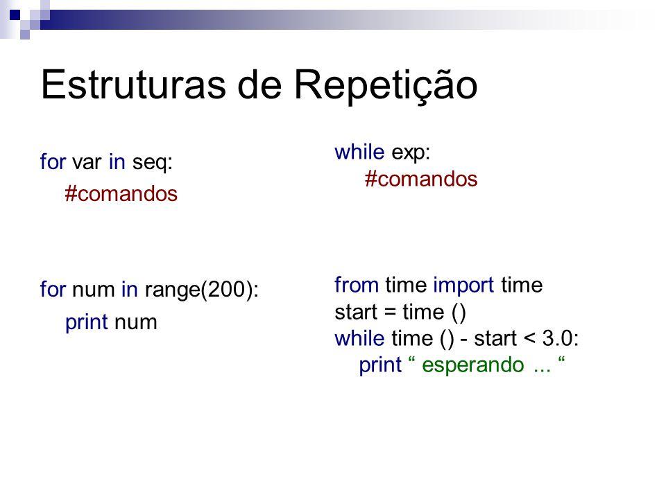 Estruturas de Repetição for var in seq: #comandos for num in range(200): print num while exp: #comandos from time import time start = time () while ti