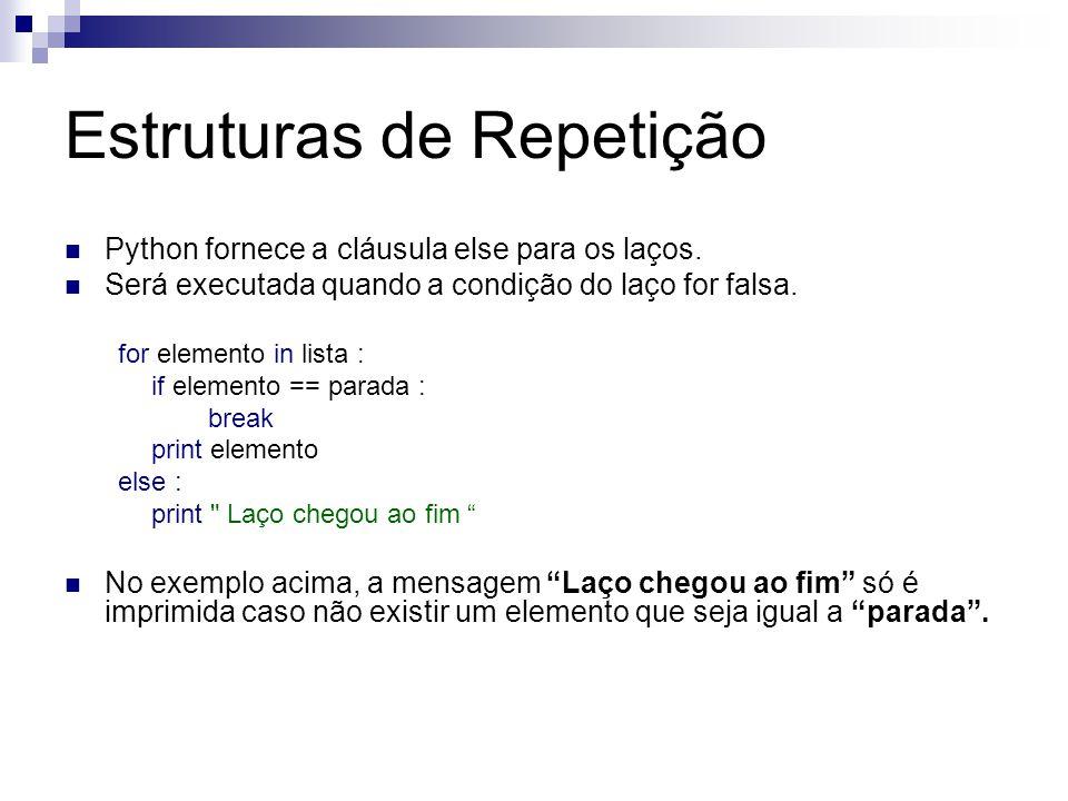 Estruturas de Repetição Python fornece a cláusula else para os laços. Será executada quando a condição do laço for falsa. for elemento in lista : if e