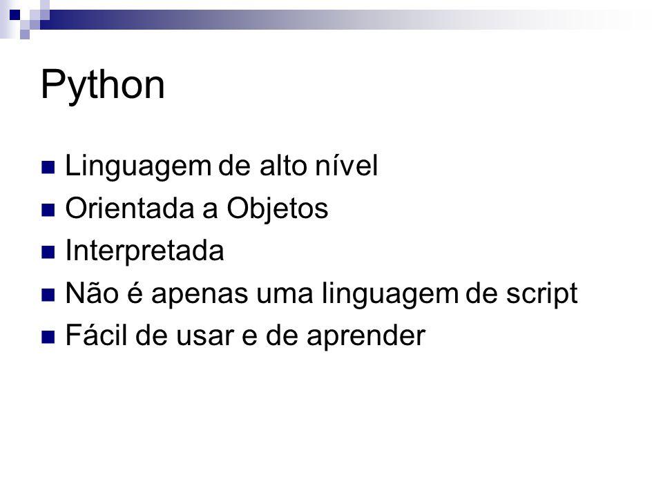 Python Linguagem de alto nível Orientada a Objetos Interpretada Não é apenas uma linguagem de script Fácil de usar e de aprender