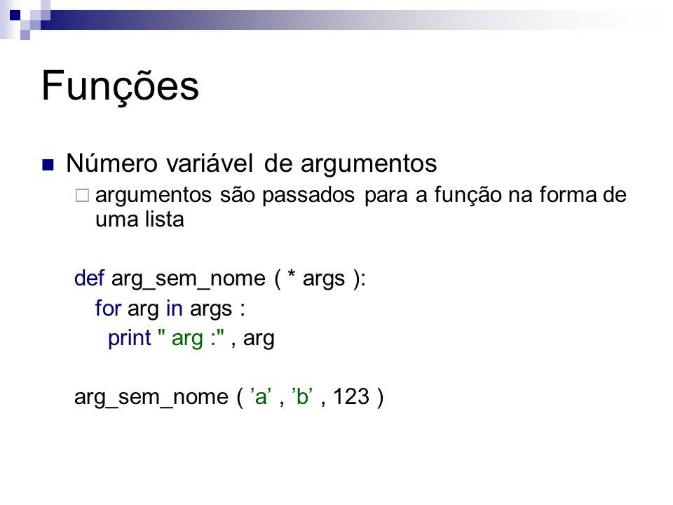 Funções Número variável de argumentos  argumentos são passados para a função na forma de uma lista def arg_sem_nome ( * args ): for arg in args : pri