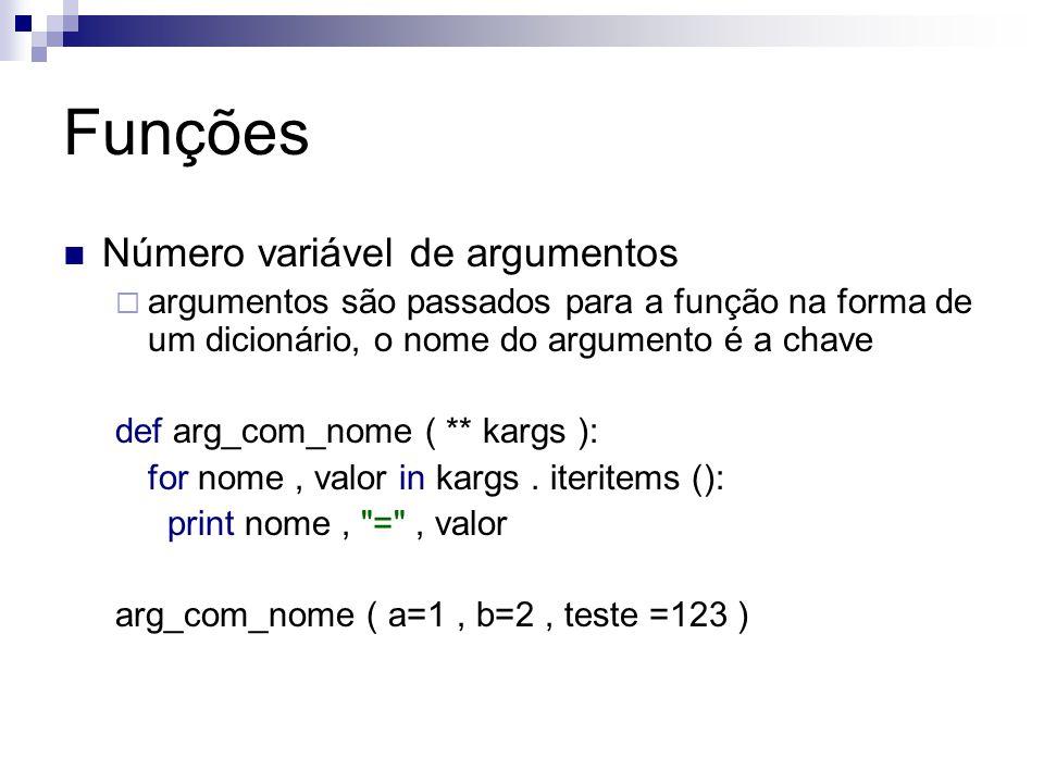 Funções Número variável de argumentos  argumentos são passados para a função na forma de um dicionário, o nome do argumento é a chave def arg_com_nom