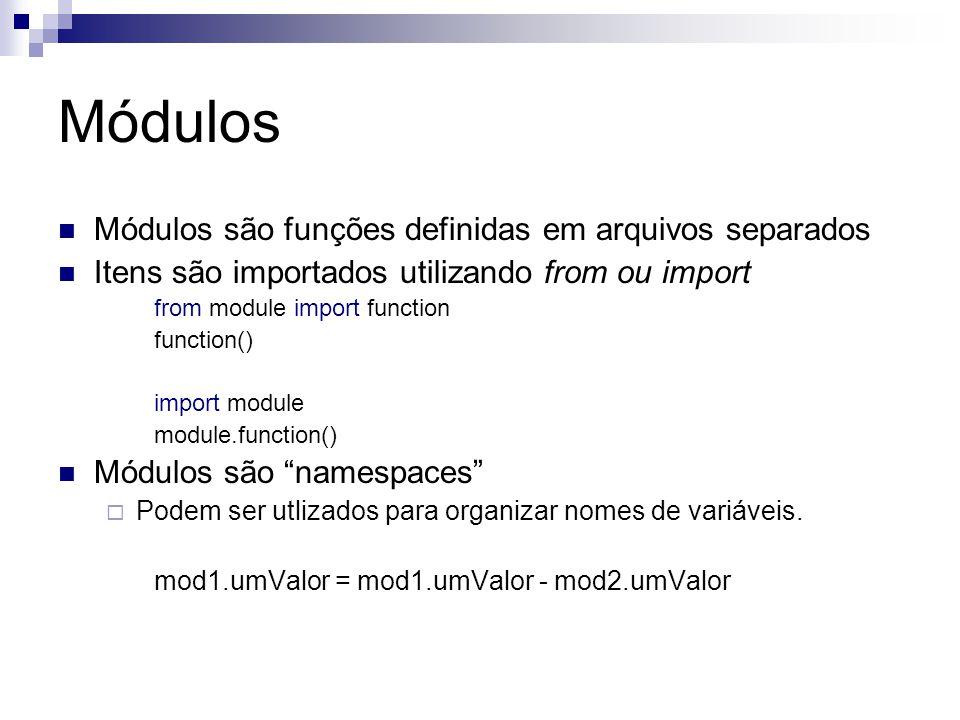 Módulos Módulos são funções definidas em arquivos separados Itens são importados utilizando from ou import from module import function function() impo