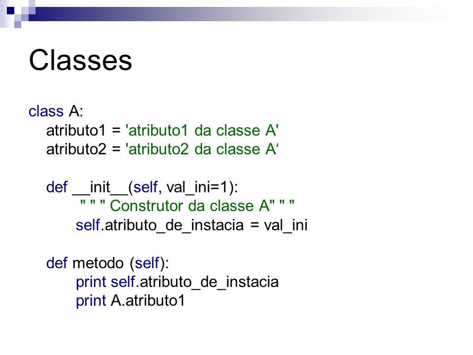 Classes class A: atributo1 = 'atributo1 da classe A' atributo2 = 'atributo2 da classe A' def __init__(self, val_ini=1):