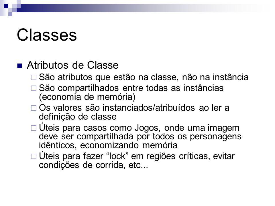 Classes Atributos de Classe  São atributos que estão na classe, não na instância  São compartilhados entre todas as instâncias (economia de memória)