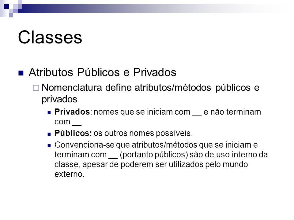 Classes Atributos Públicos e Privados  Nomenclatura define atributos/métodos públicos e privados Privados: nomes que se iniciam com __ e não terminam
