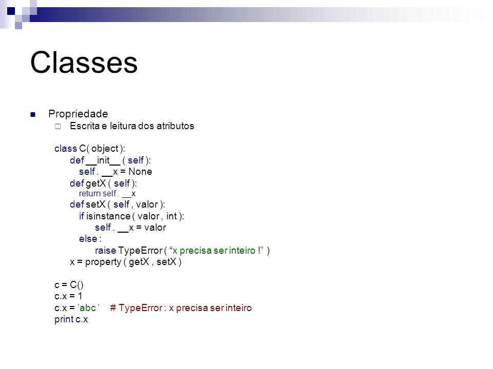 Classes Propriedade  Escrita e leitura dos atributos class C( object ): def __init__ ( self ): self. __x = None def getX ( self ): return self. __x d