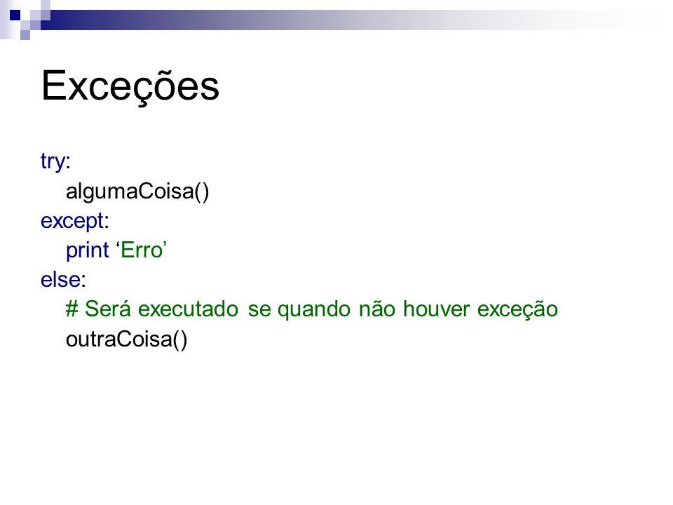 Exceções try: algumaCoisa() except: print 'Erro' else: # Será executado se quando não houver exceção outraCoisa()