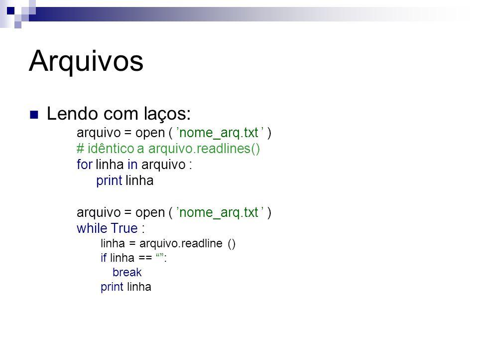 Arquivos Lendo com laços: arquivo = open ( 'nome_arq.txt ' ) # idêntico a arquivo.readlines() for linha in arquivo : print linha arquivo = open ( 'nom