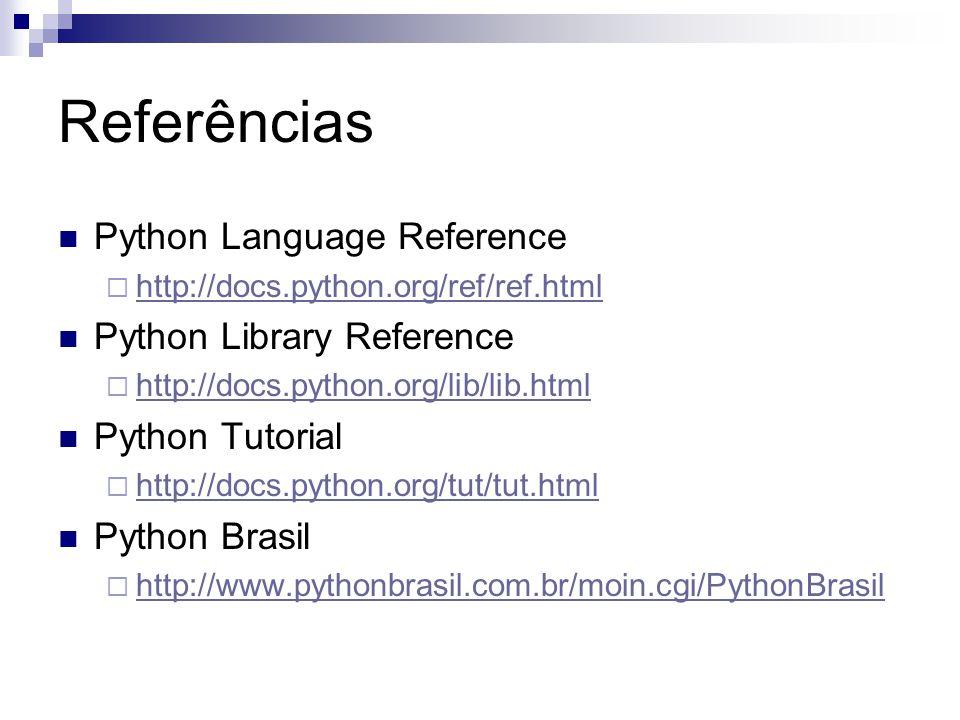 Referências Python Language Reference  http://docs.python.org/ref/ref.html http://docs.python.org/ref/ref.html Python Library Reference  http://docs