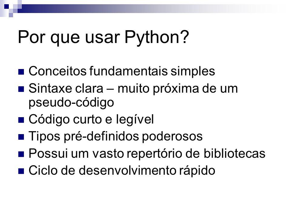 Por que usar Python? Conceitos fundamentais simples Sintaxe clara – muito próxima de um pseudo-código Código curto e legível Tipos pré-definidos poder