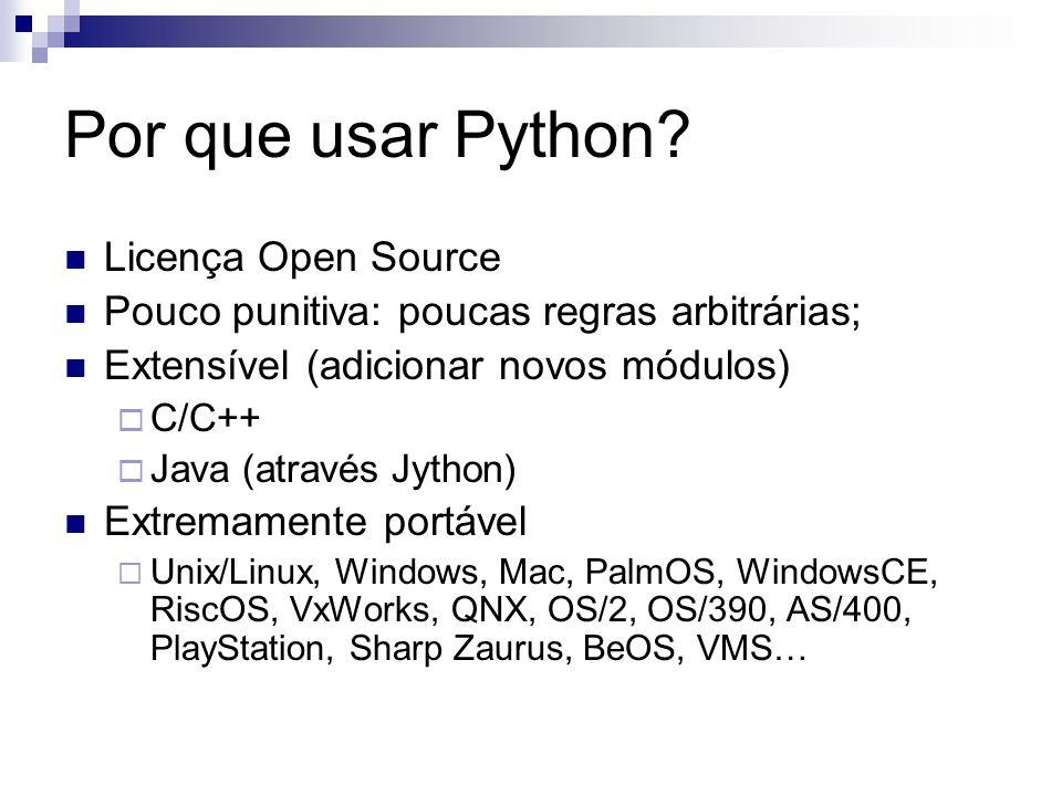 Por que usar Python? Licença Open Source Pouco punitiva: poucas regras arbitrárias; Extensível (adicionar novos módulos)  C/C++  Java (através Jytho