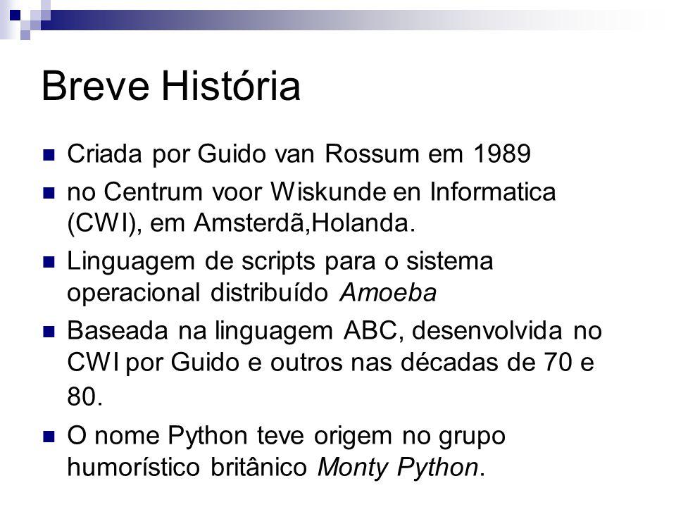Breve História Criada por Guido van Rossum em 1989 no Centrum voor Wiskunde en Informatica (CWI), em Amsterdã,Holanda. Linguagem de scripts para o sis