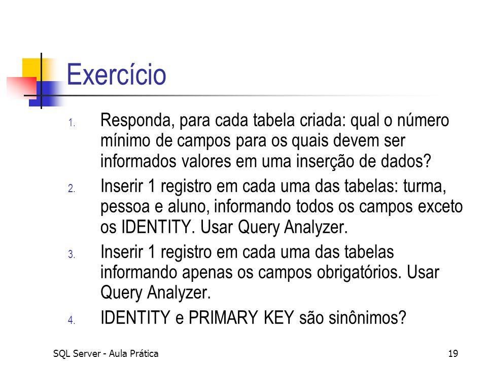 SQL Server - Aula Prática19 Exercício 1. Responda, para cada tabela criada: qual o número mínimo de campos para os quais devem ser informados valores