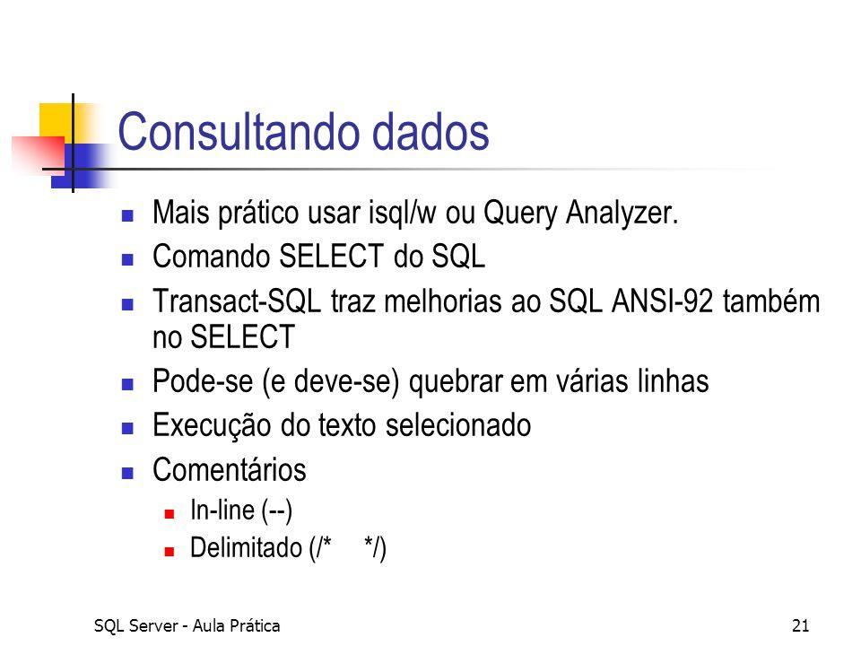 SQL Server - Aula Prática21 Consultando dados Mais prático usar isql/w ou Query Analyzer. Comando SELECT do SQL Transact-SQL traz melhorias ao SQL ANS