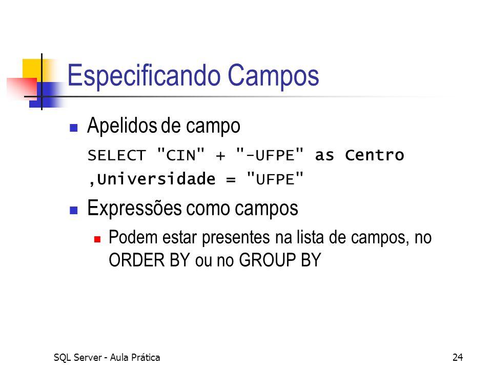 SQL Server - Aula Prática24 Especificando Campos Apelidos de campo SELECT