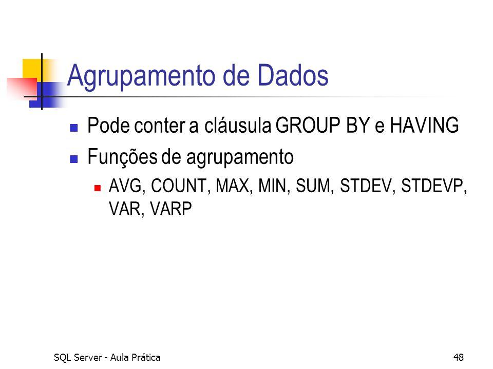 SQL Server - Aula Prática48 Agrupamento de Dados Pode conter a cláusula GROUP BY e HAVING Funções de agrupamento AVG, COUNT, MAX, MIN, SUM, STDEV, STD