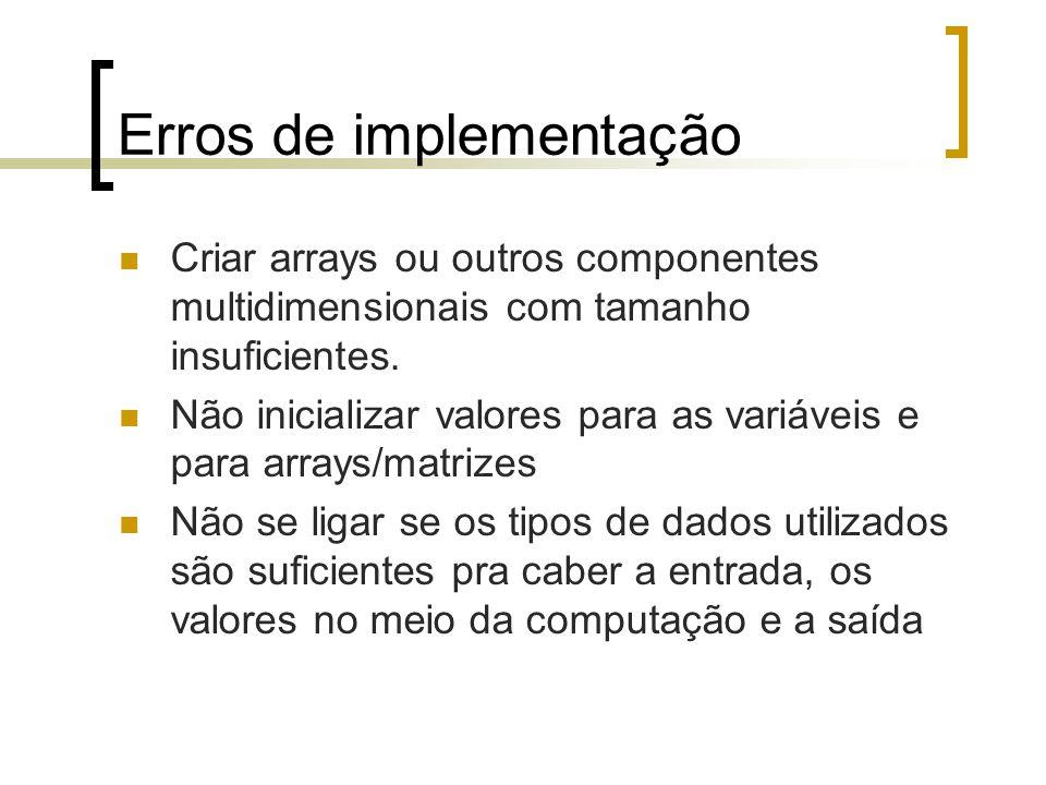 Erros de implementação Criar arrays ou outros componentes multidimensionais com tamanho insuficientes.