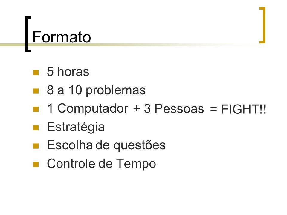 Formato 5 horas 8 a 10 problemas 1 Computador Estratégia Escolha de questões Controle de Tempo + 3 Pessoas = FIGHT!!