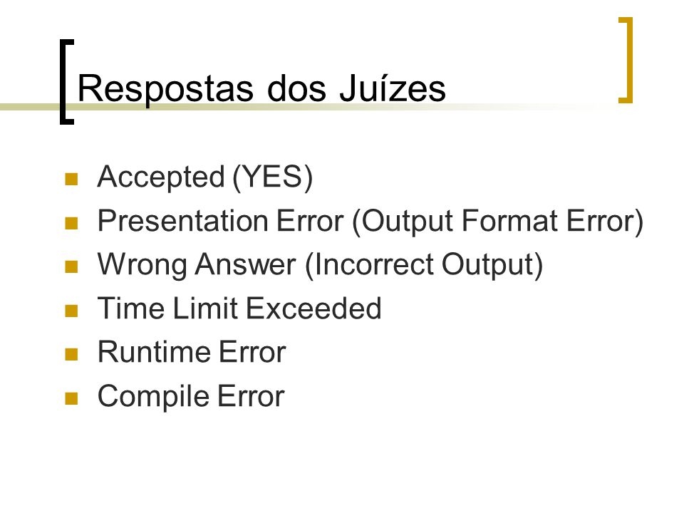 Respostas dos Juízes Accepted (YES) Presentation Error (Output Format Error) Wrong Answer (Incorrect Output) Time Limit Exceeded Runtime Error Compile