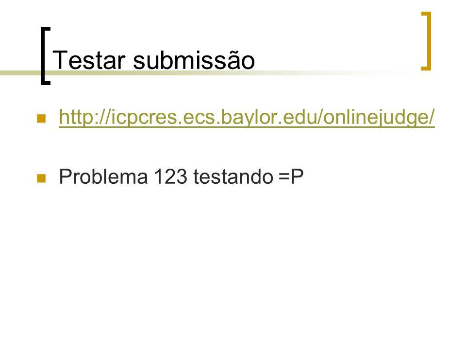 Testar submissão http://icpcres.ecs.baylor.edu/onlinejudge/ Problema 123 testando =P