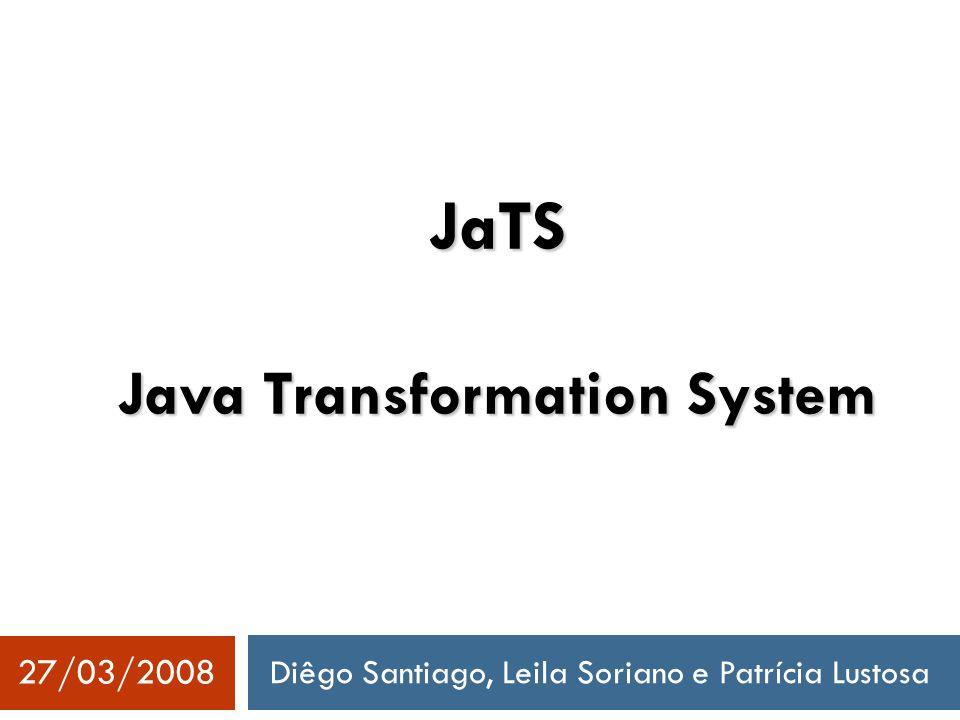 Diêgo Santiago, Leila Soriano e Patrícia Lustosa 27/03/2008 JaTS Java Transformation System