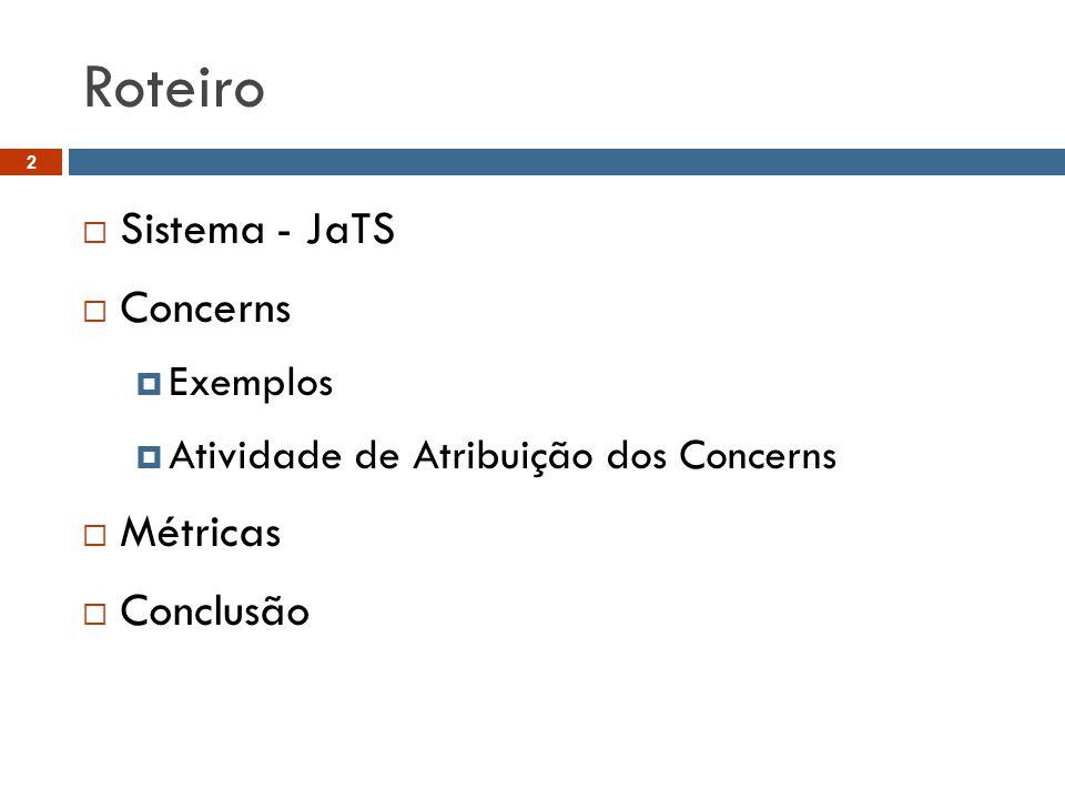 Roteiro  Sistema - JaTS  Concerns  Exemplos  Atividade de Atribuição dos Concerns  Métricas  Conclusão 2