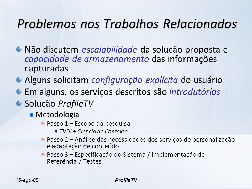16-ago-08ProfileTV Problemas nos Trabalhos Relacionados Não discutem escalabilidade da solução proposta e capacidade de armazenamento das informações
